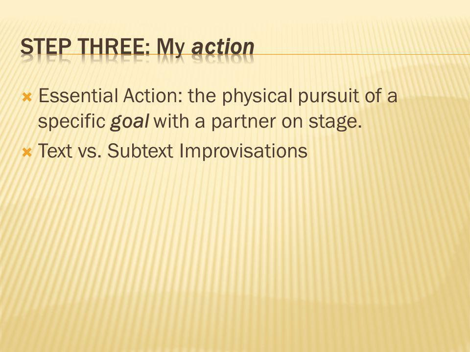 Step three: My action Essential Action: the physical pursuit of a specific goal with a partner on stage.