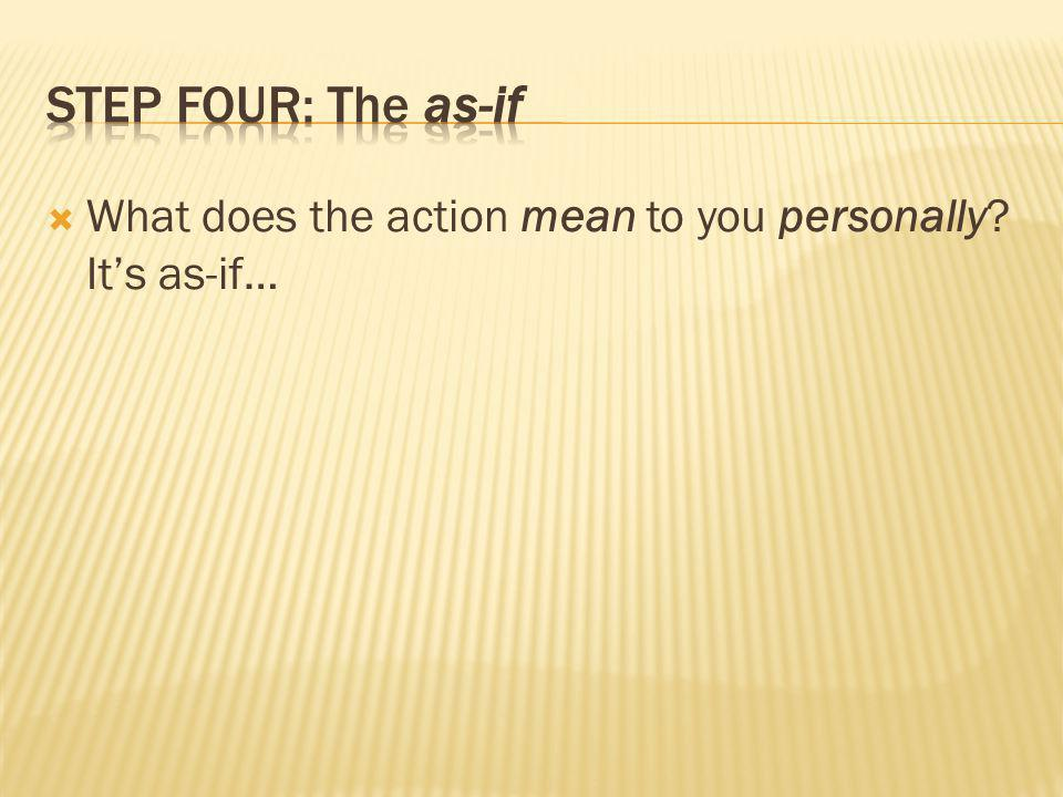 Step four: The as-if What does the action mean to you personally It's as-if… Get a child to be brave.