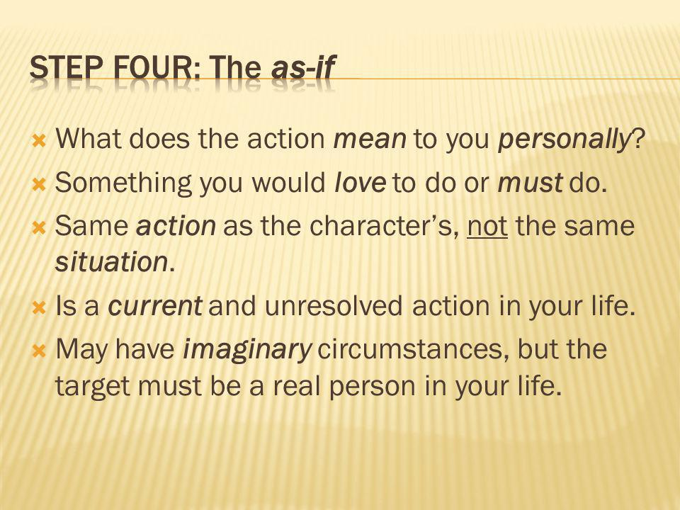 Step four: The as-if What does the action mean to you personally