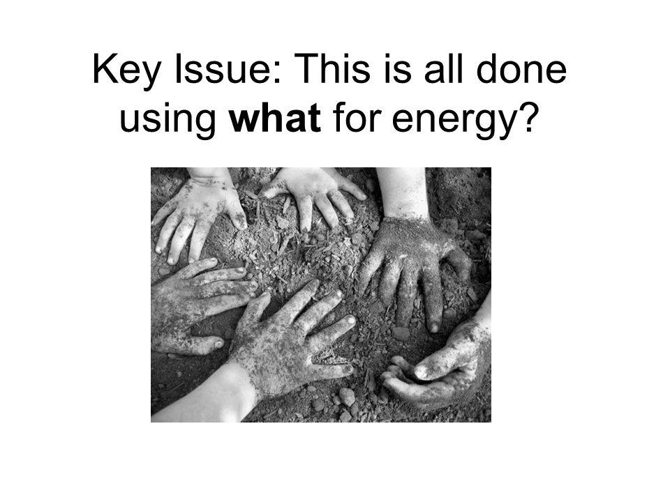 Key Issue: This is all done using what for energy