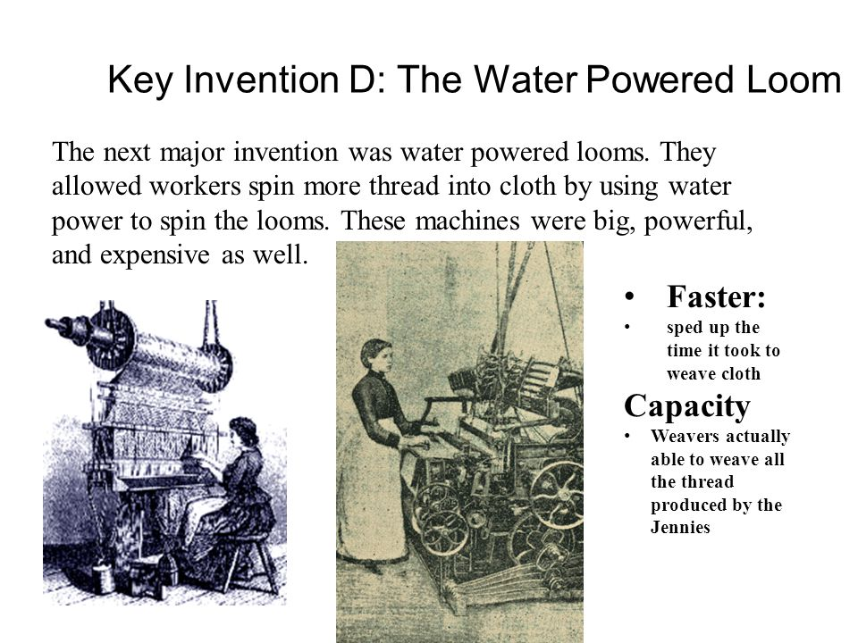 Key Invention D: The Water Powered Loom