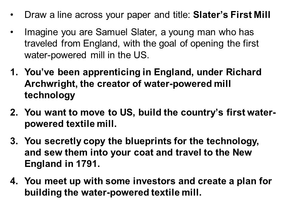 Draw a line across your paper and title: Slater's First Mill