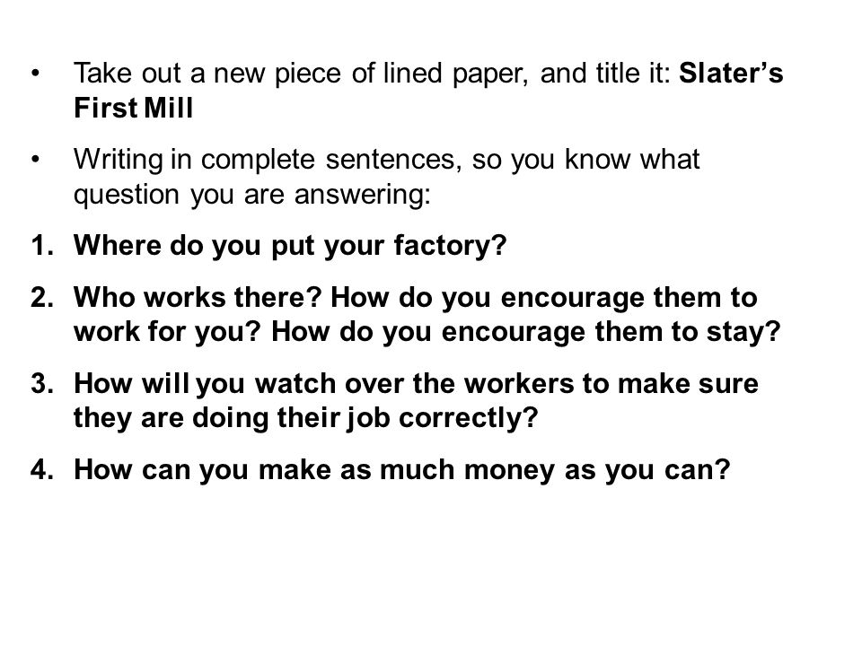 Take out a new piece of lined paper, and title it: Slater's First Mill