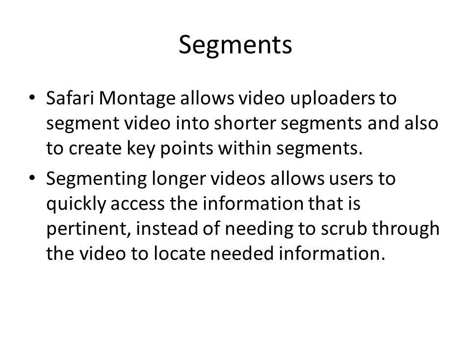 Segments Safari Montage allows video uploaders to segment video into shorter segments and also to create key points within segments.
