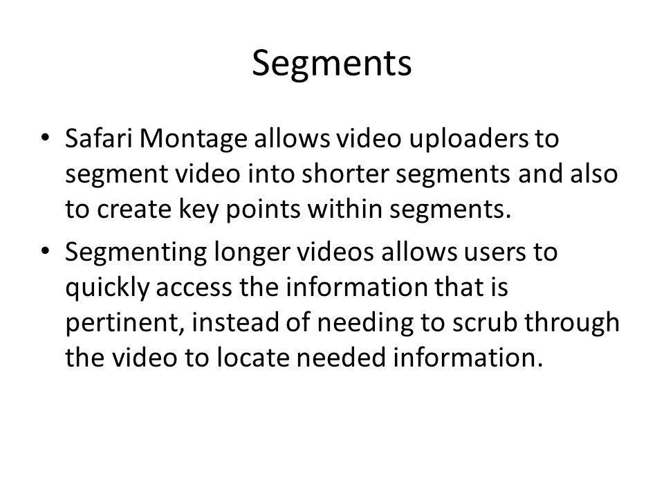 Segments Safari Montage allows video uploaders to segment video into shorter segments and also to create key points within segments.