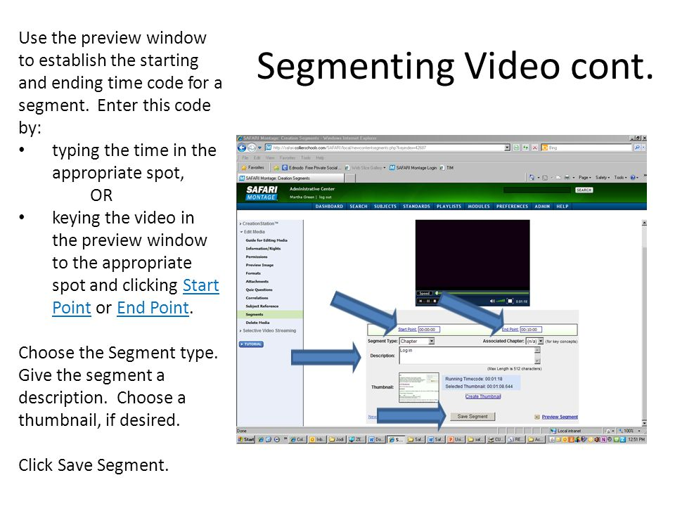 Use the preview window to establish the starting and ending time code for a segment. Enter this code by: