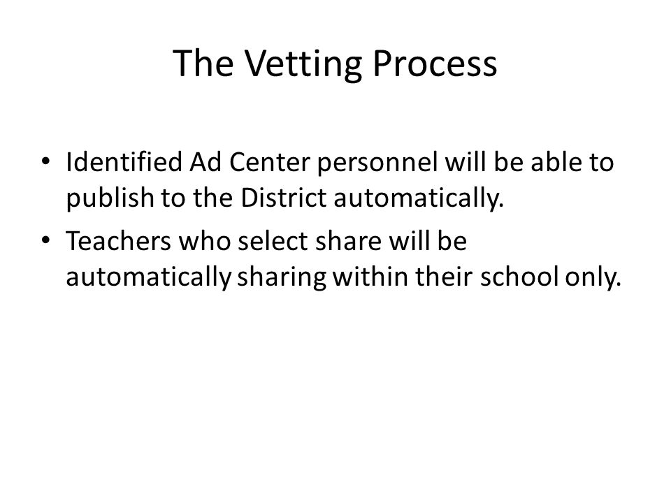 The Vetting Process Identified Ad Center personnel will be able to publish to the District automatically.