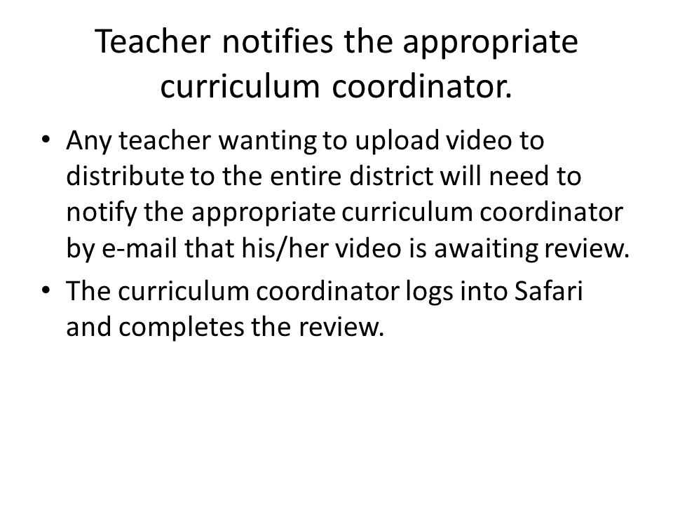 Teacher notifies the appropriate curriculum coordinator.
