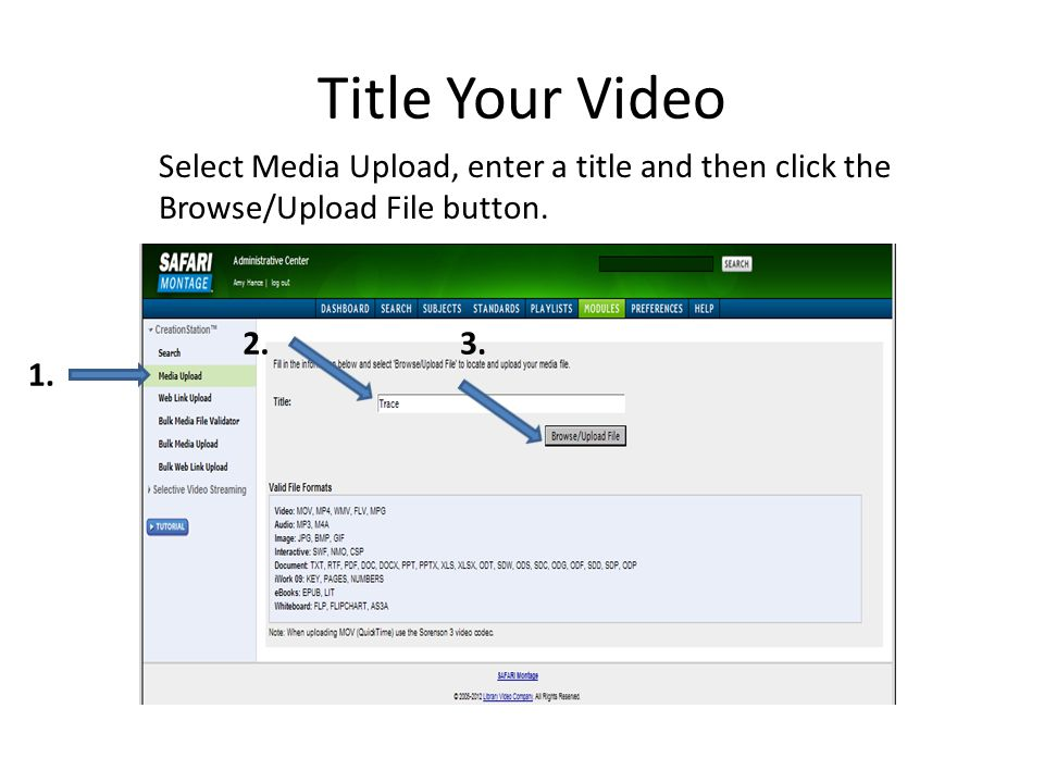Title Your Video Select Media Upload, enter a title and then click the Browse/Upload File button. 2.