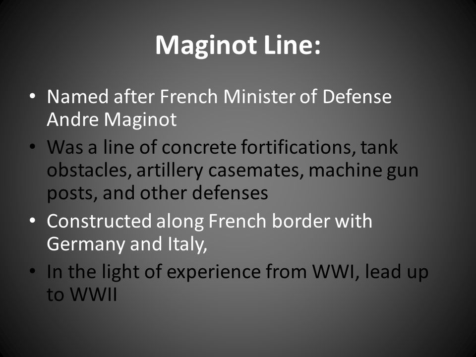 Maginot Line: Named after French Minister of Defense Andre Maginot
