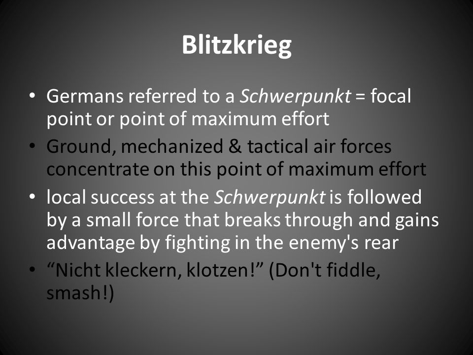 Blitzkrieg Germans referred to a Schwerpunkt = focal point or point of maximum effort.