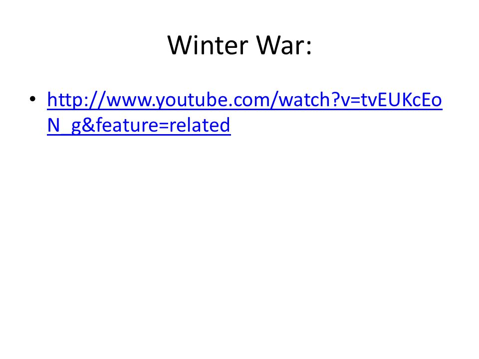 Winter War: http://www.youtube.com/watch v=tvEUKcEoN_g&feature=related