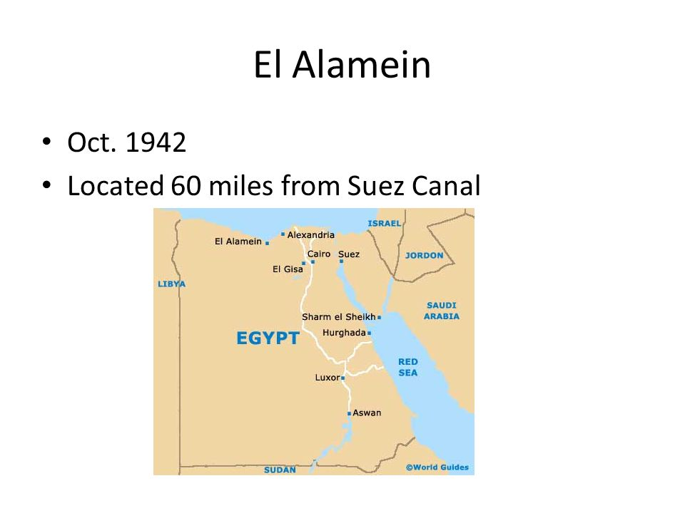El Alamein Oct. 1942 Located 60 miles from Suez Canal