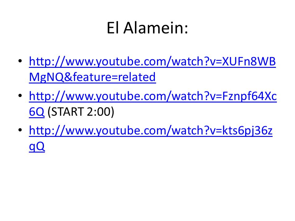 El Alamein: http://www.youtube.com/watch v=XUFn8WBMgNQ&feature=related