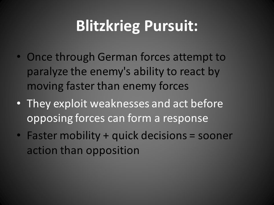 Blitzkrieg Pursuit: Once through German forces attempt to paralyze the enemy s ability to react by moving faster than enemy forces.