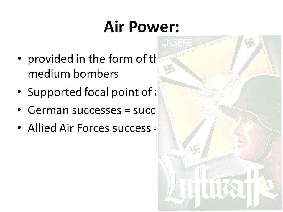 Air Power: provided in the form of the dive-bombers and medium bombers