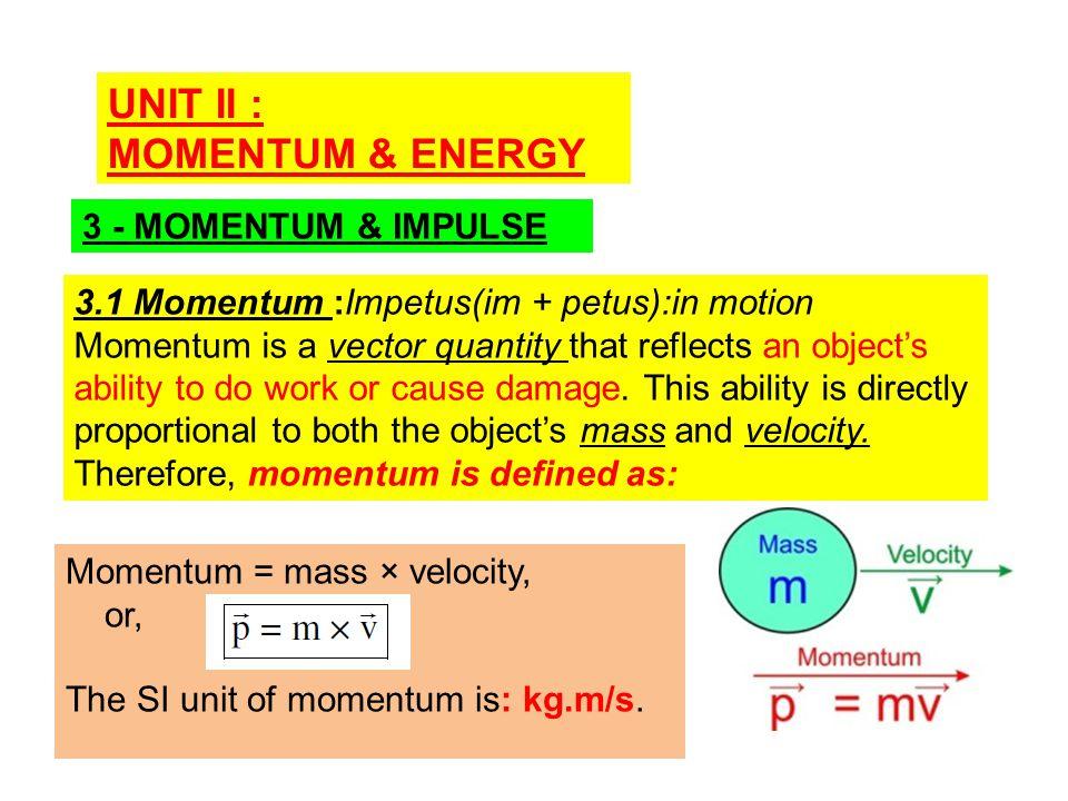 UNIT II : MOMENTUM & ENERGY 3 - MOMENTUM & IMPULSE