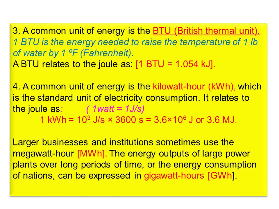 3. A common unit of energy is the BTU (British thermal unit)