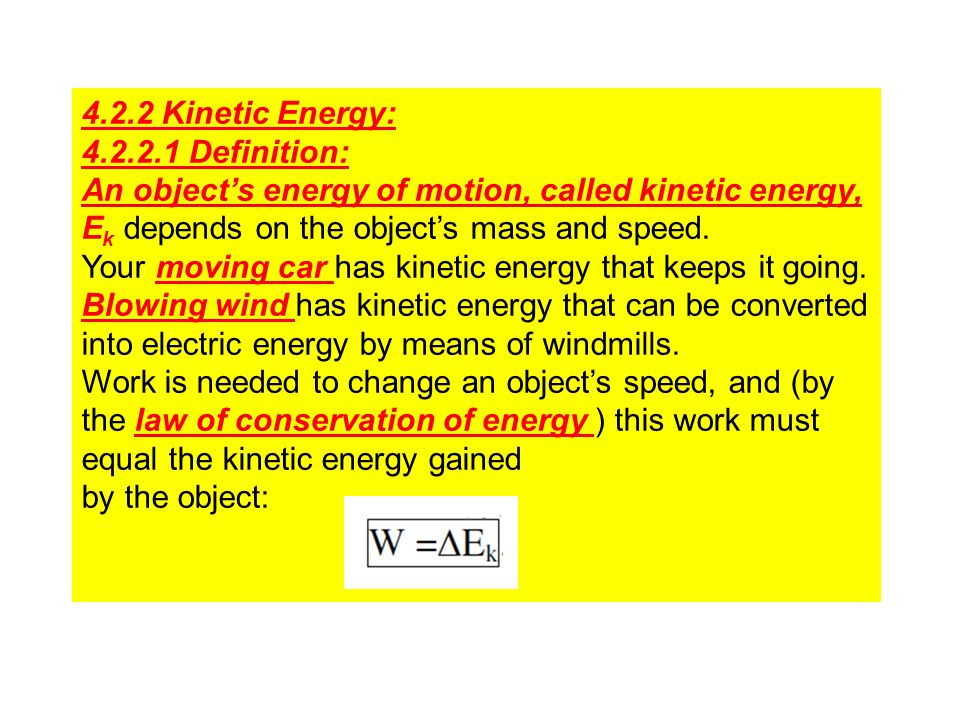 4.2.2 Kinetic Energy: 4.2.2.1 Definition: An object's energy of motion, called kinetic energy, Ek depends on the object's mass and speed.