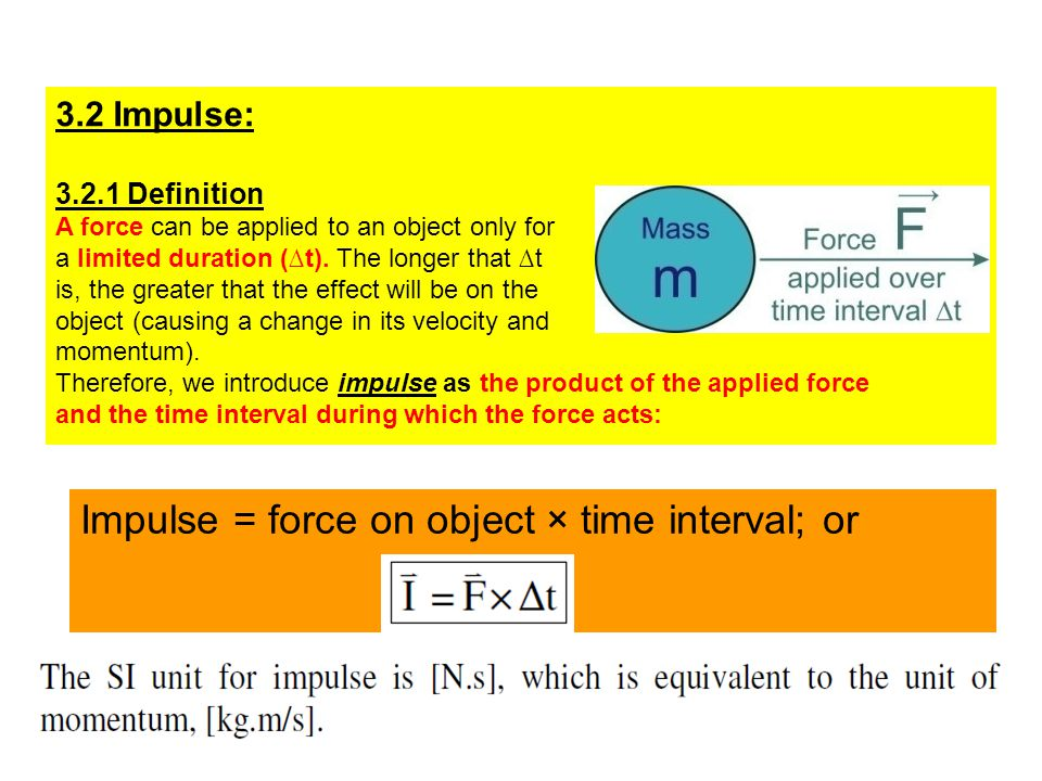 Impulse = force on object × time interval; or