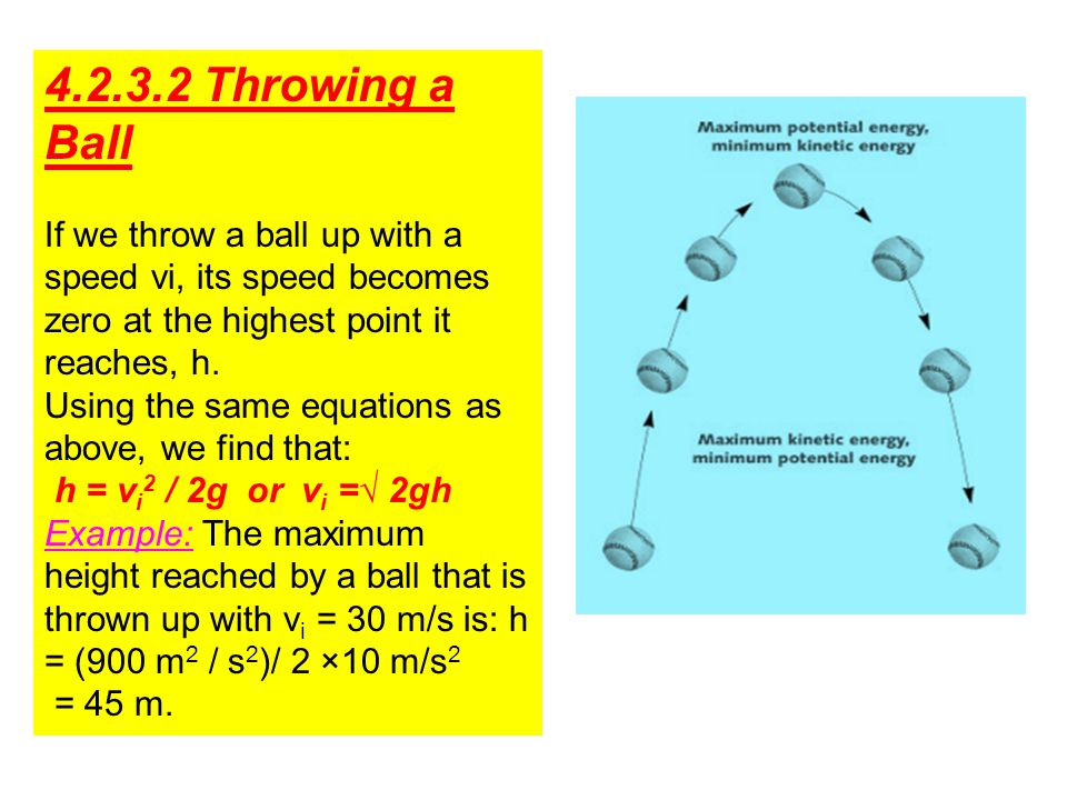 4.2.3.2 Throwing a Ball If we throw a ball up with a speed vi, its speed becomes zero at the highest point it reaches, h.