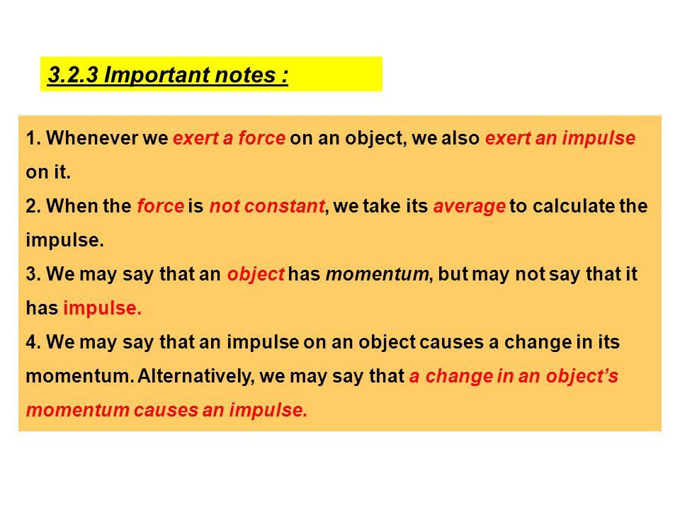 3.2.3 Important notes : 1. Whenever we exert a force on an object, we also exert an impulse on it.
