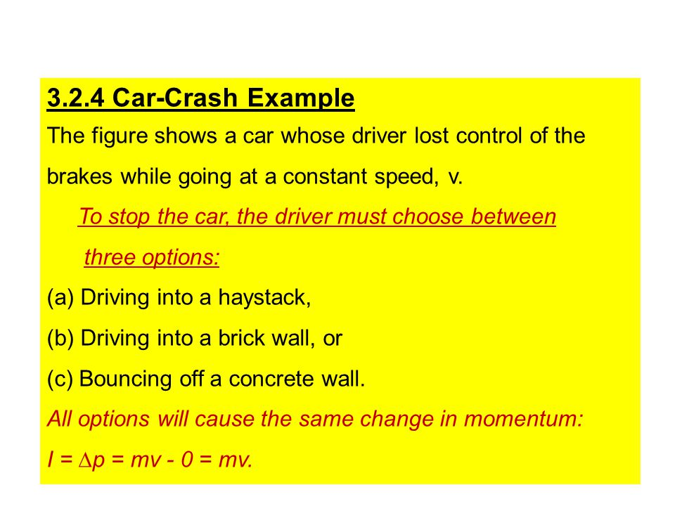 3.2.4 Car-Crash Example The figure shows a car whose driver lost control of the brakes while going at a constant speed, v.