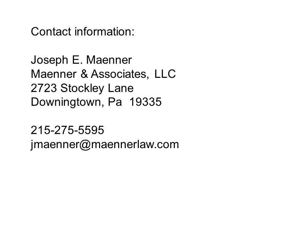 Contact information: Joseph E. Maenner. Maenner & Associates, LLC. 2723 Stockley Lane. Downingtown, Pa 19335.