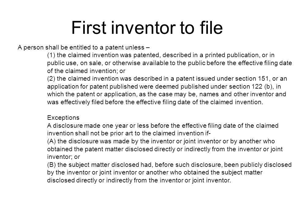 First inventor to file A person shall be entitled to a patent unless –