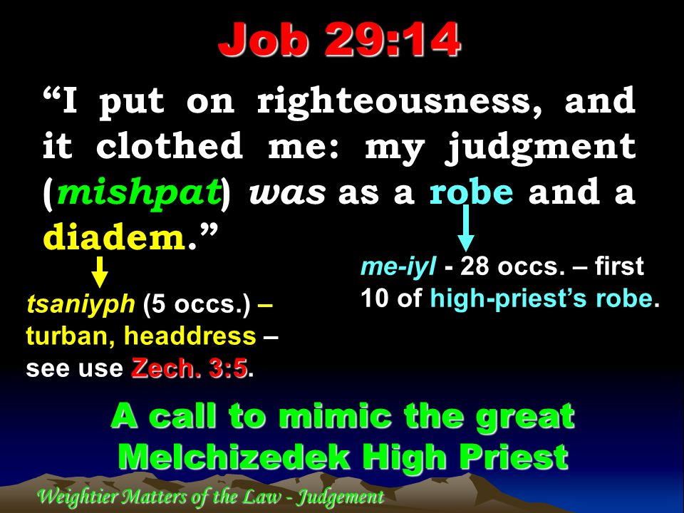 Job 29:14 I put on righteousness, and it clothed me: my judgment (mishpat) was as a robe and a diadem.