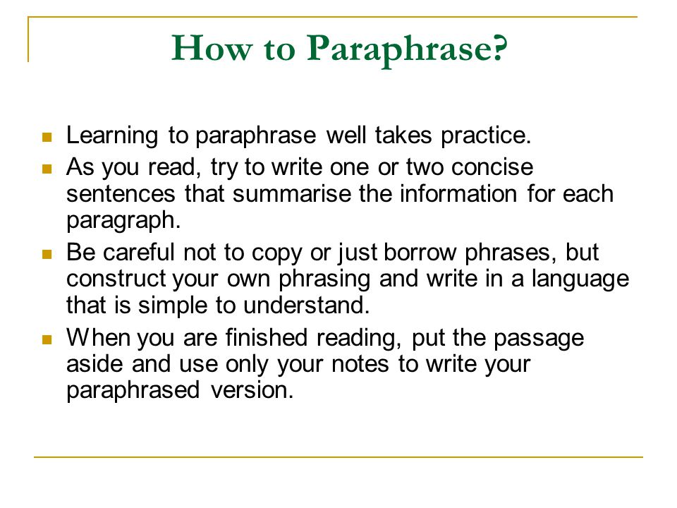 How to Paraphrase Learning to paraphrase well takes practice.