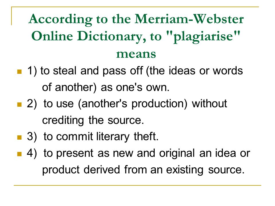 According to the Merriam-Webster Online Dictionary, to plagiarise means