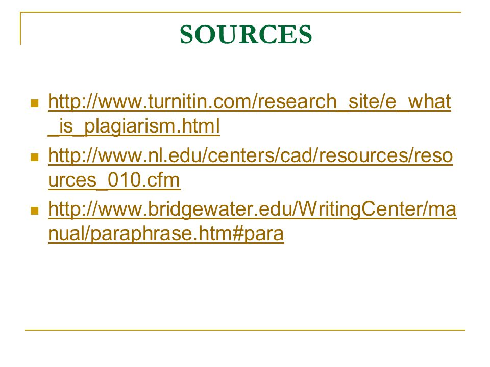 SOURCES http://www.turnitin.com/research_site/e_what_is_plagiarism.html. http://www.nl.edu/centers/cad/resources/resources_010.cfm.