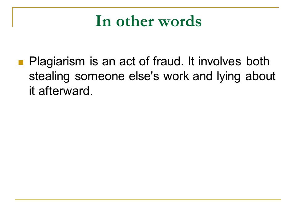 In other words Plagiarism is an act of fraud.