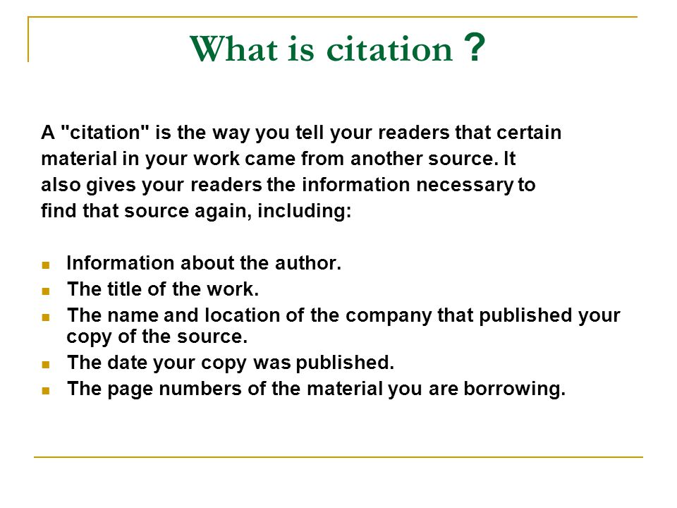 What is citation A citation is the way you tell your readers that certain. material in your work came from another source. It.