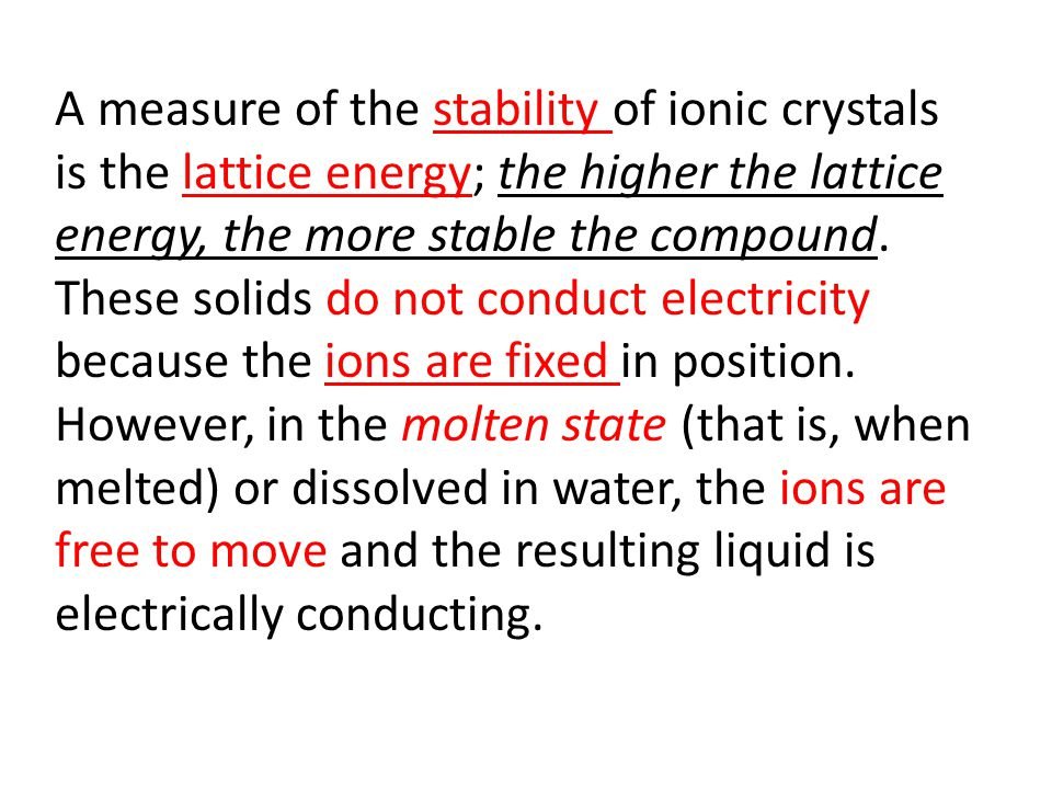 A measure of the stability of ionic crystals is the lattice energy; the higher the lattice energy, the more stable the compound.