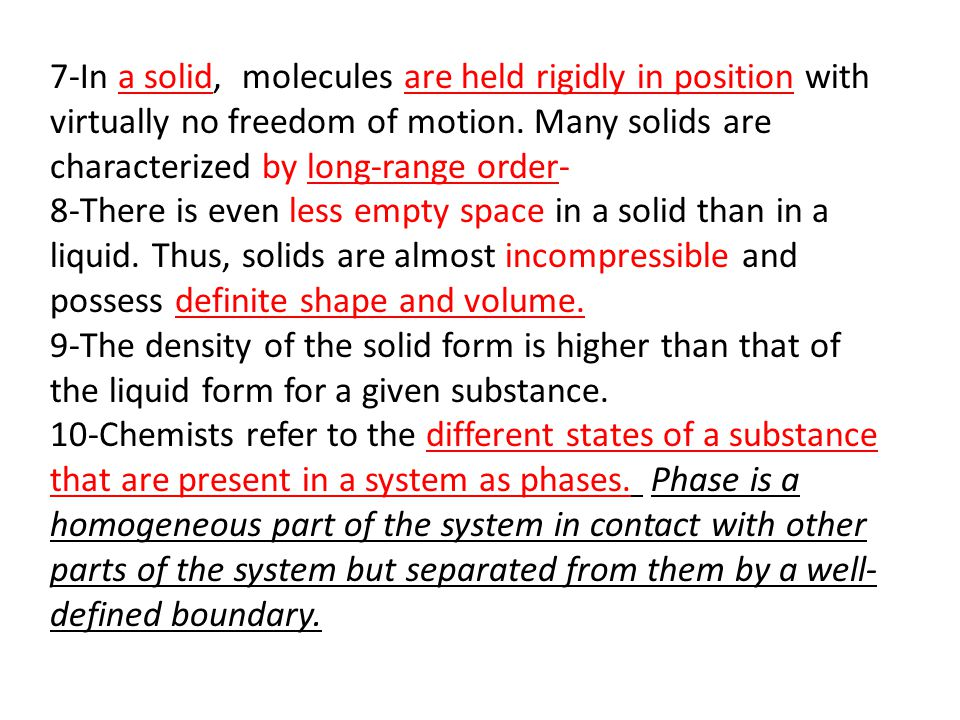 7-In a solid, molecules are held rigidly in position with virtually no freedom of motion. Many solids are characterized by long-range order-