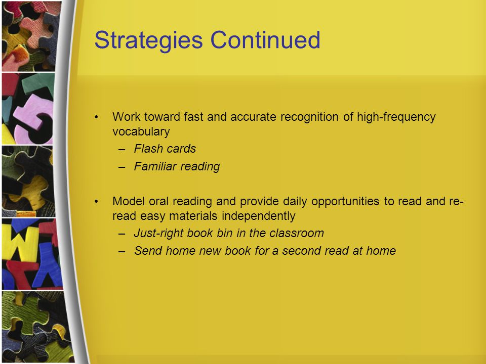 Strategies Continued Work toward fast and accurate recognition of high-frequency vocabulary. Flash cards.