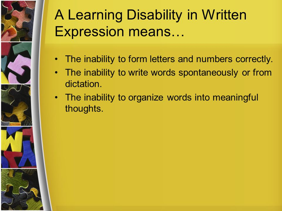 A Learning Disability in Written Expression means…