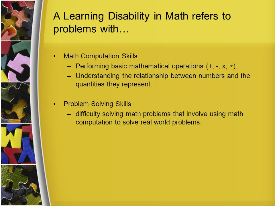 A Learning Disability in Math refers to problems with…