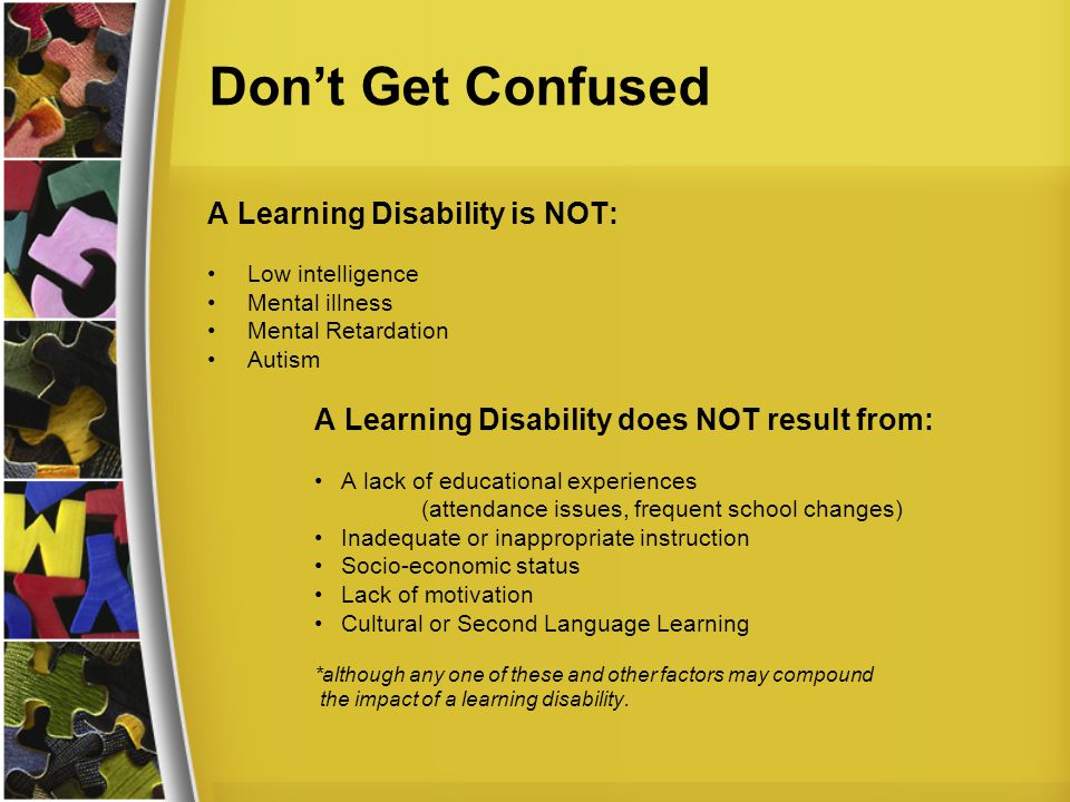 Don't Get Confused A Learning Disability is NOT: Low intelligence