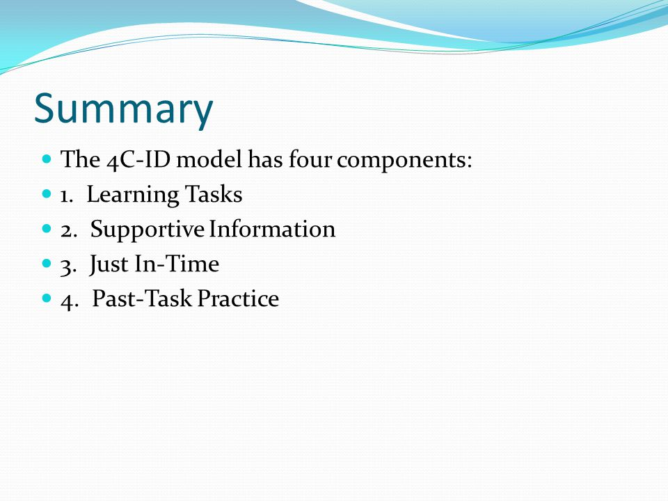 Summary The 4C-ID model has four components: 1. Learning Tasks