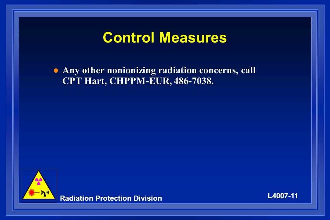 Control Measures Any other nonionizing radiation concerns, call CPT Hart, CHPPM-EUR, 486-7038.