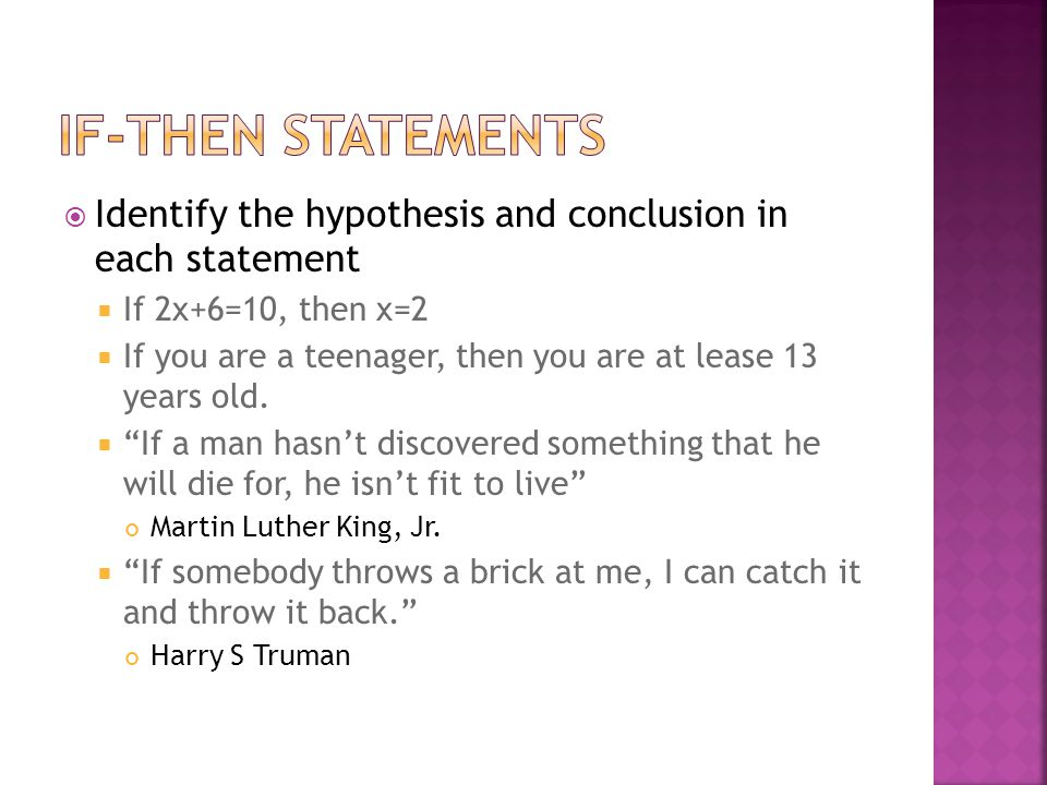 If-Then Statements Identify the hypothesis and conclusion in each statement. If 2x+6=10, then x=2.