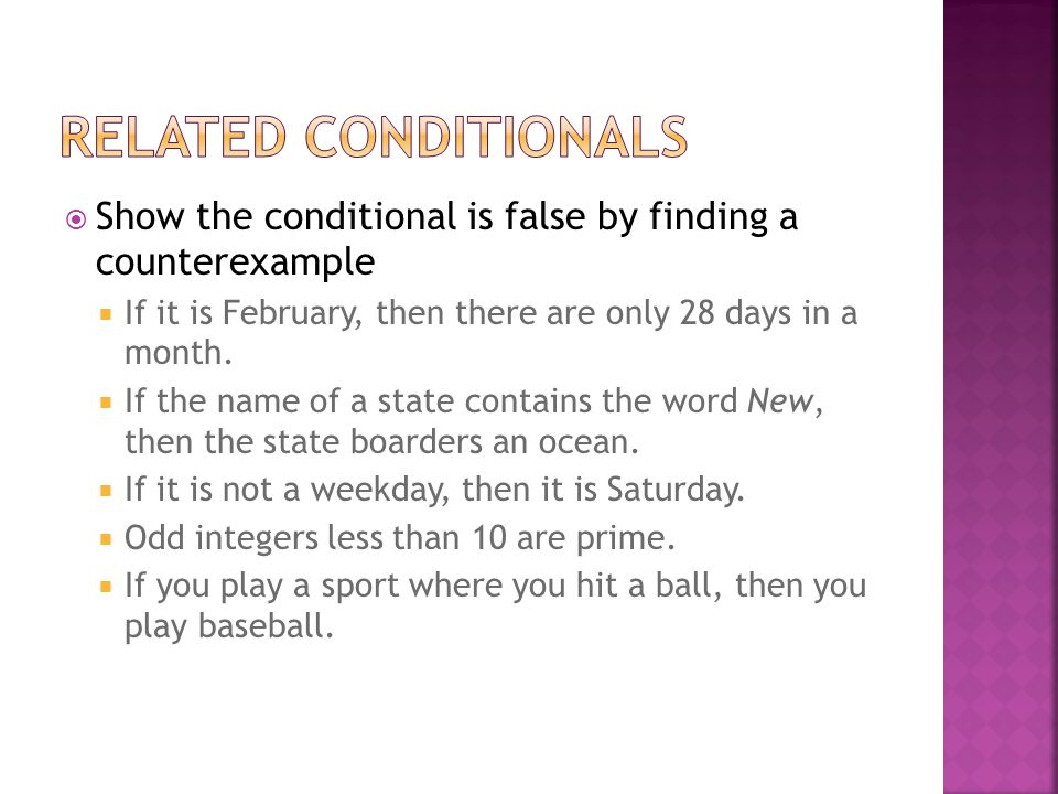 Related Conditionals Show the conditional is false by finding a counterexample. If it is February, then there are only 28 days in a month.