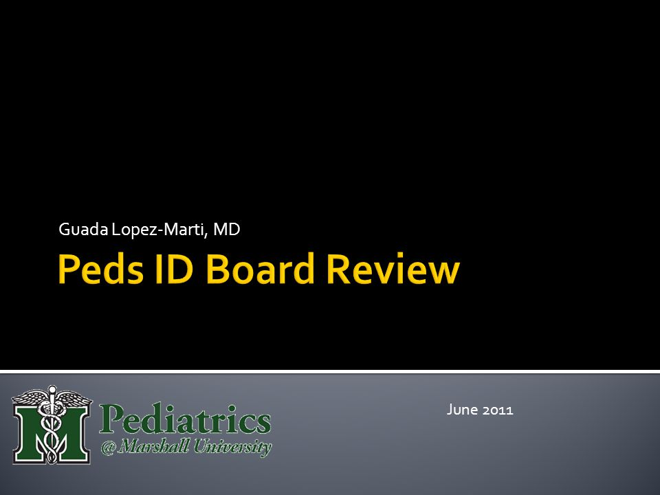 Guada Lopez-Marti, MD Peds ID Board Review June 2011