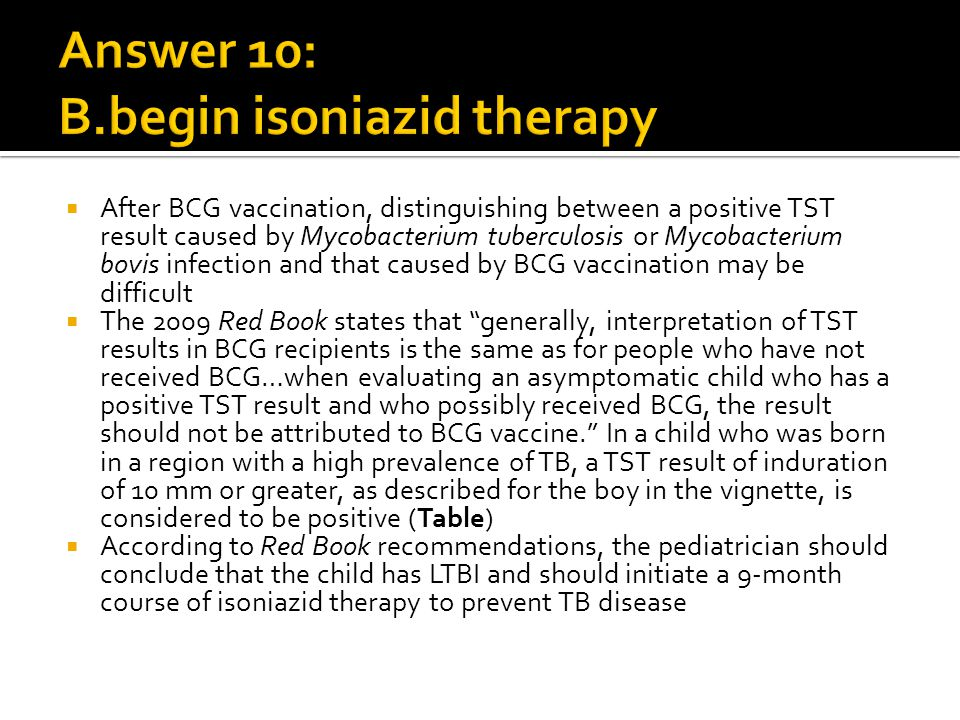 Answer 10: B.begin isoniazid therapy