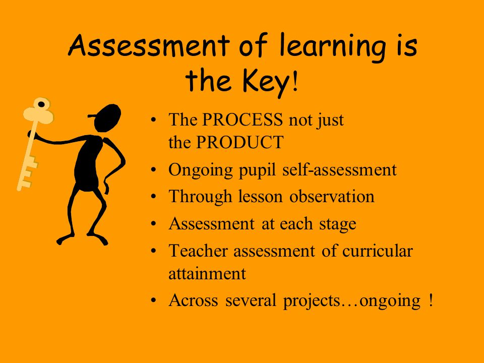 Assessment of learning is the Key!