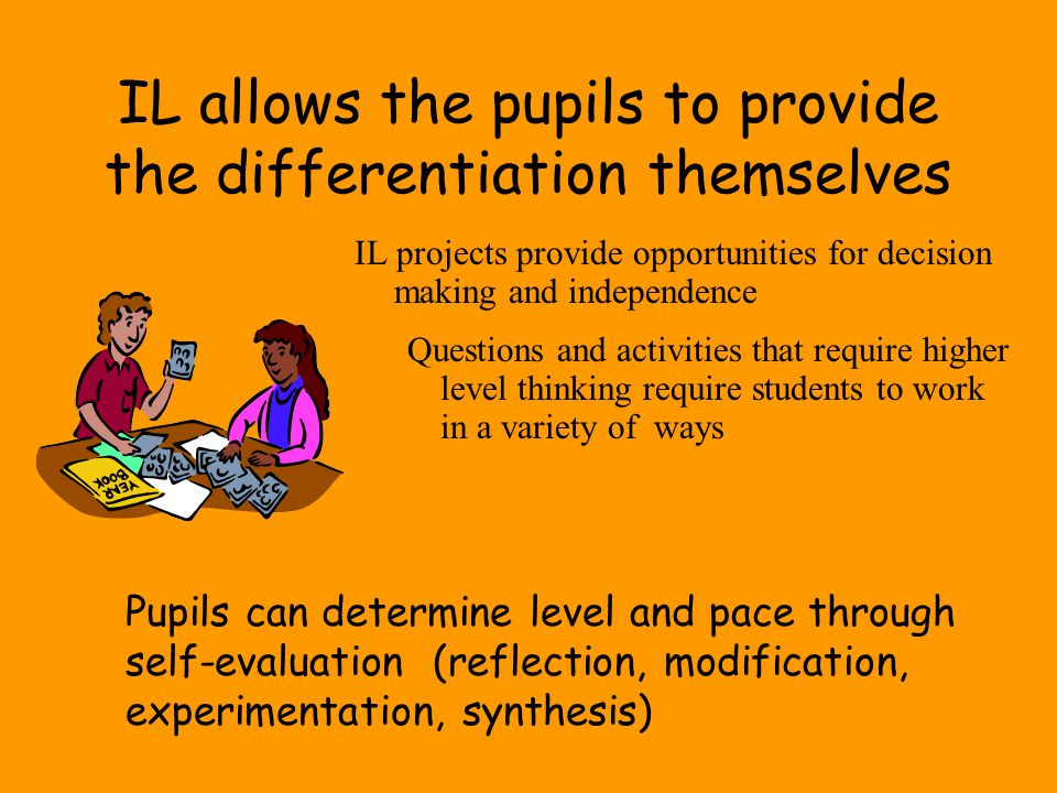 IL allows the pupils to provide the differentiation themselves