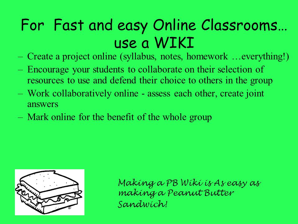 For Fast and easy Online Classrooms… use a WIKI